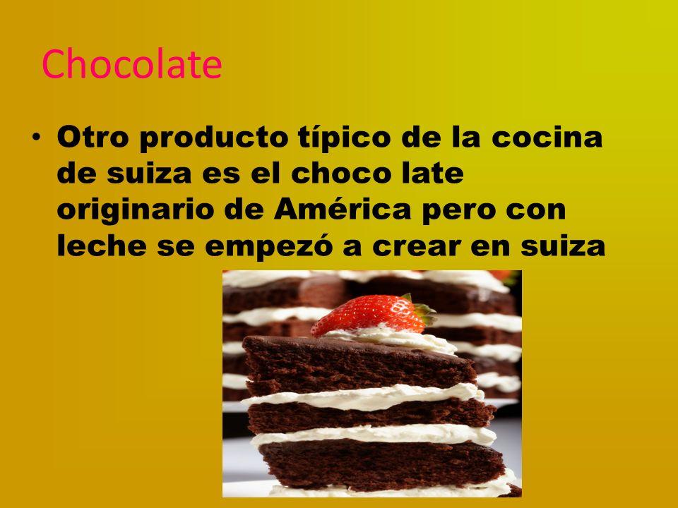 Chocolate Otro producto típico de la cocina de suiza es el choco late originario de América pero con leche se empezó a crear en suiza.