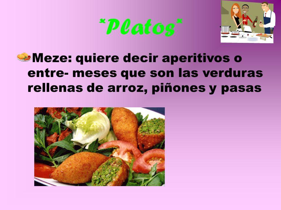 *Platos*Meze: quiere decir aperitivos o entre- meses que son las verduras rellenas de arroz, piñones y pasas.