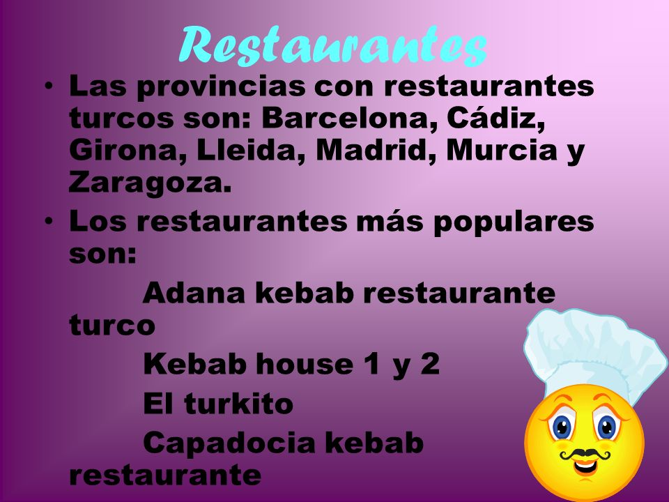 Restaurantes Las provincias con restaurantes turcos son: Barcelona, Cádiz, Girona, Lleida, Madrid, Murcia y Zaragoza.