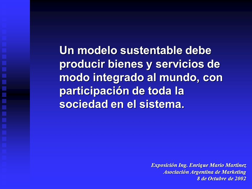 Un modelo sustentable debe producir bienes y servicios de modo integrado al mundo, con participación de toda la sociedad en el sistema.
