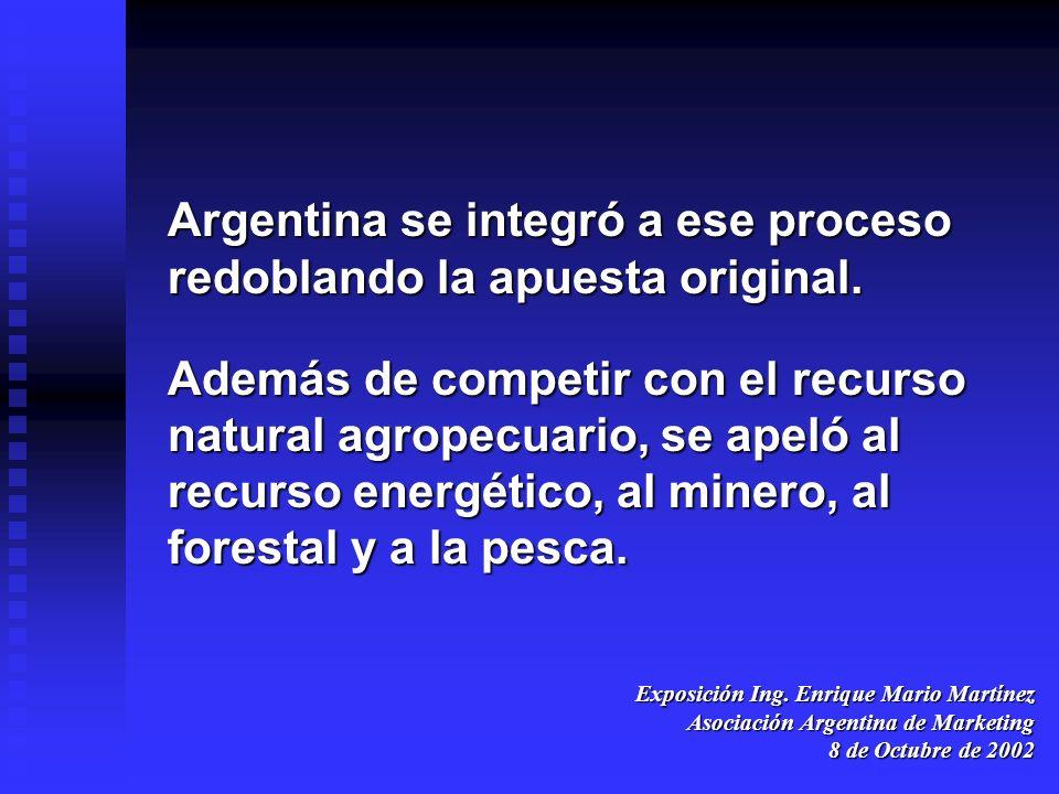 Argentina se integró a ese proceso redoblando la apuesta original.