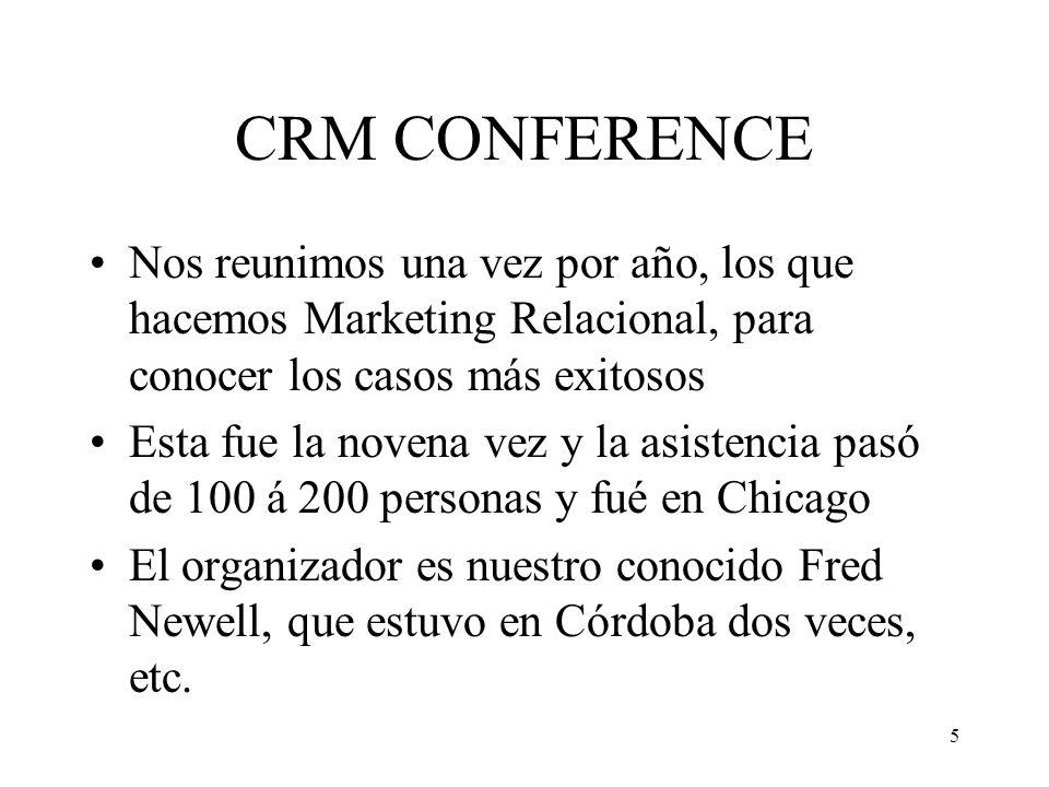 CRM CONFERENCE Nos reunimos una vez por año, los que hacemos Marketing Relacional, para conocer los casos más exitosos.