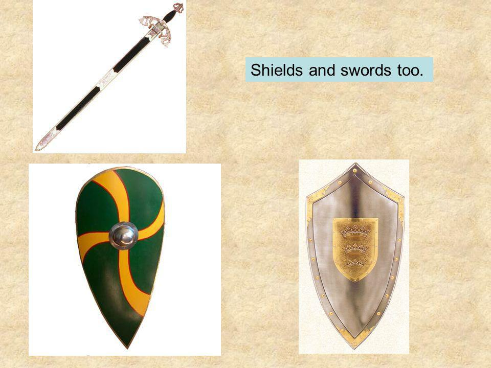 Shields and swords too.