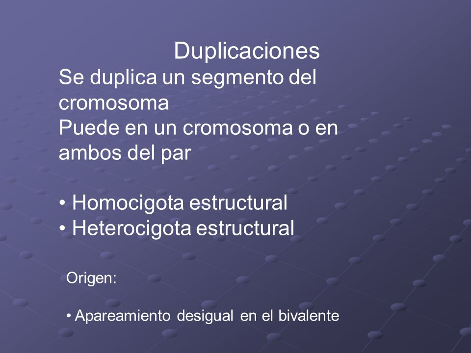 Duplicaciones Se duplica un segmento del cromosoma