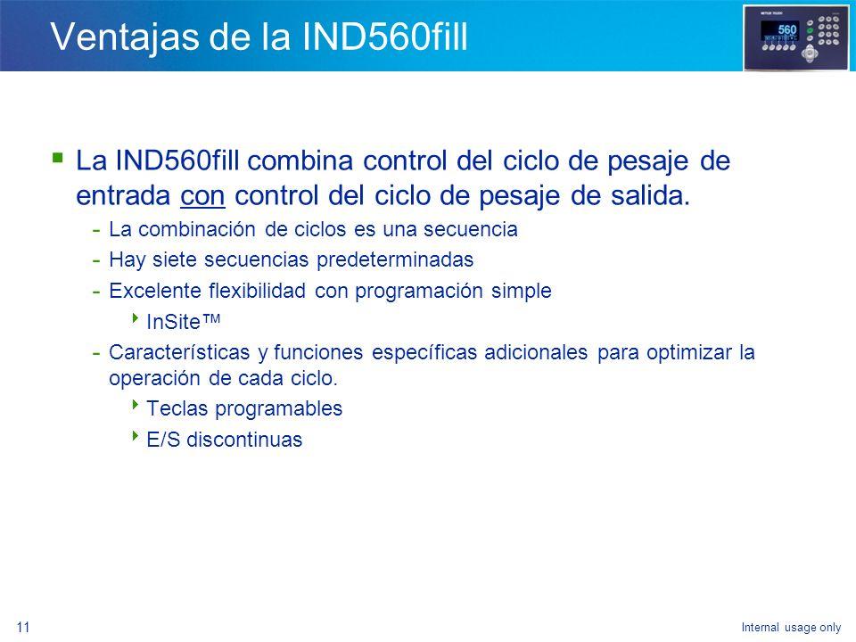 Ventajas de la IND560fill La IND560fill combina control del ciclo de pesaje de entrada con control del ciclo de pesaje de salida.