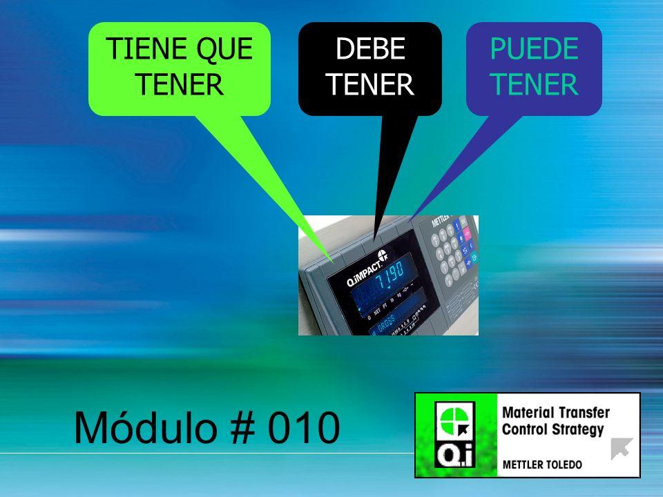 TIENE QUE TENER DEBE TENER PUEDE TENER Módulo # 010