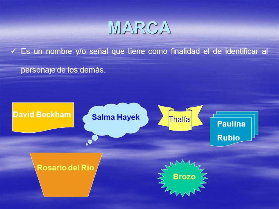 MARCA Es un nombre y/o señal que tiene como finalidad el de identificar al personaje de los demás. David Beckham.