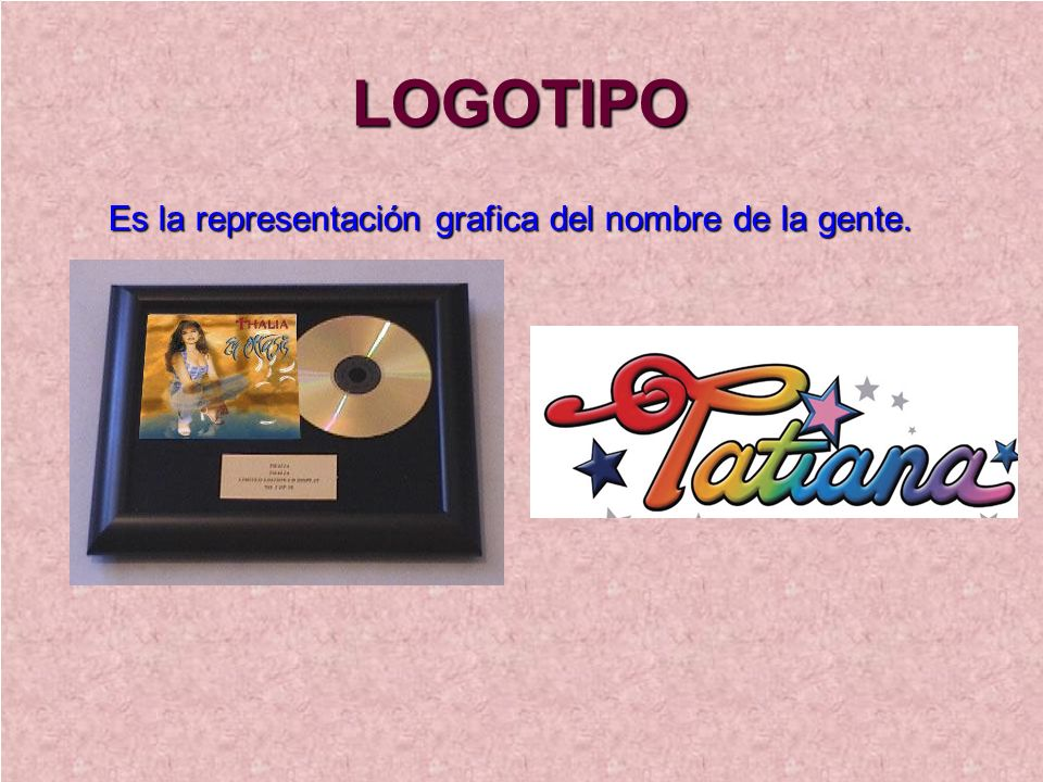 LOGOTIPO Es la representación grafica del nombre de la gente.