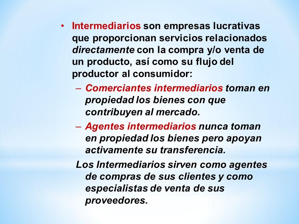 Intermediarios son empresas lucrativas que proporcionan servicios relacionados directamente con la compra y/o venta de un producto, así como su flujo del productor al consumidor: