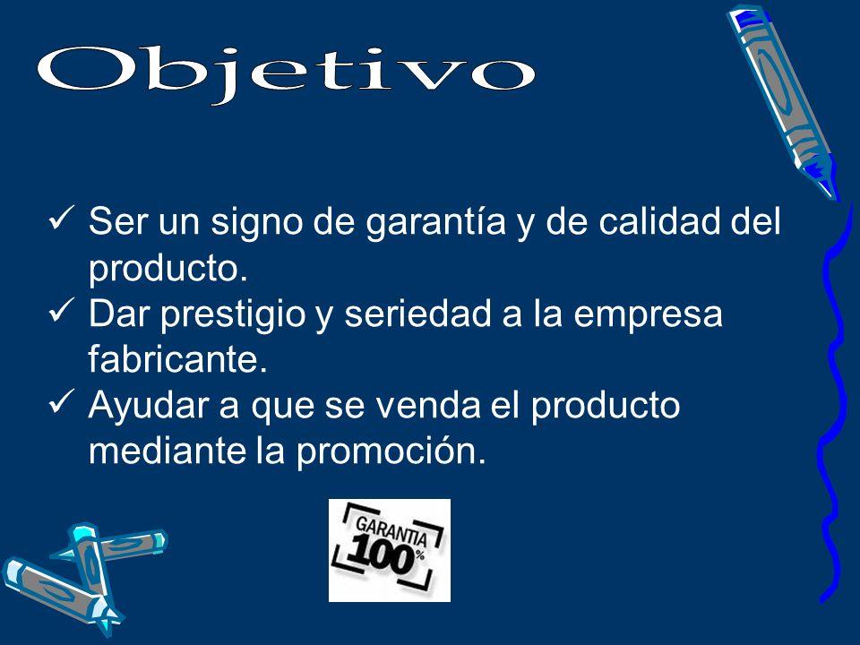 Objetivo Ser un signo de garantía y de calidad del producto.