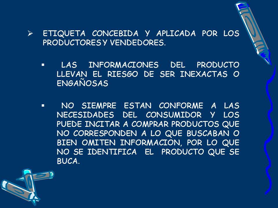 ETIQUETA CONCEBIDA Y APLICADA POR LOS PRODUCTORES Y VENDEDORES.