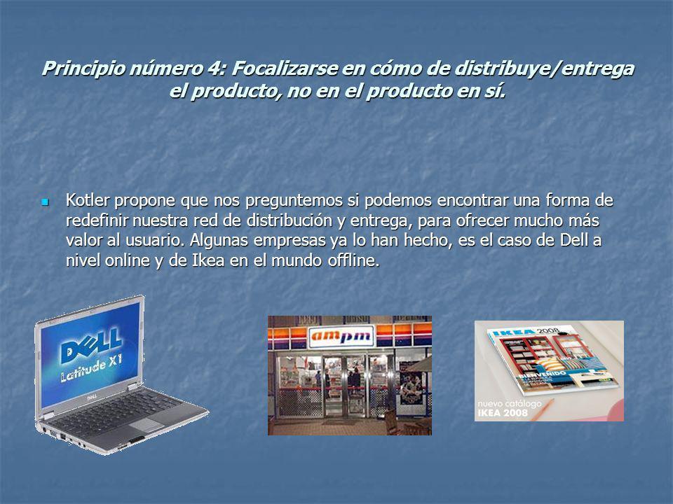 Principio número 4: Focalizarse en cómo de distribuye/entrega el producto, no en el producto en sí.