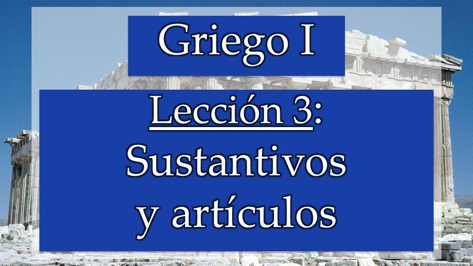 Griego I Lección 3: Sustantivos y artículos
