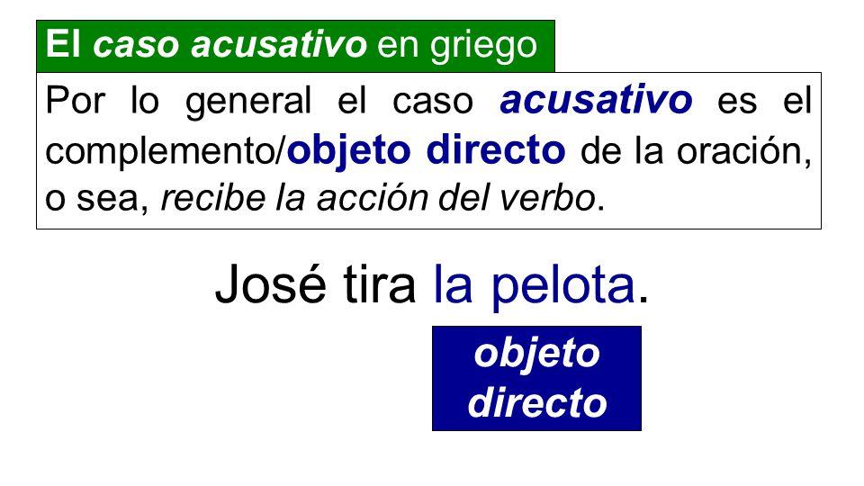 José tira la pelota. objeto directo El caso acusativo en griego