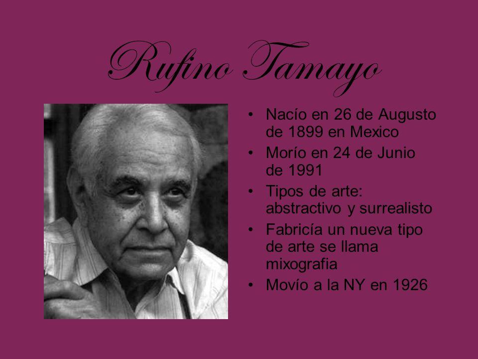 Rufino Tamayo Nacío en 26 de Augusto de 1899 en Mexico