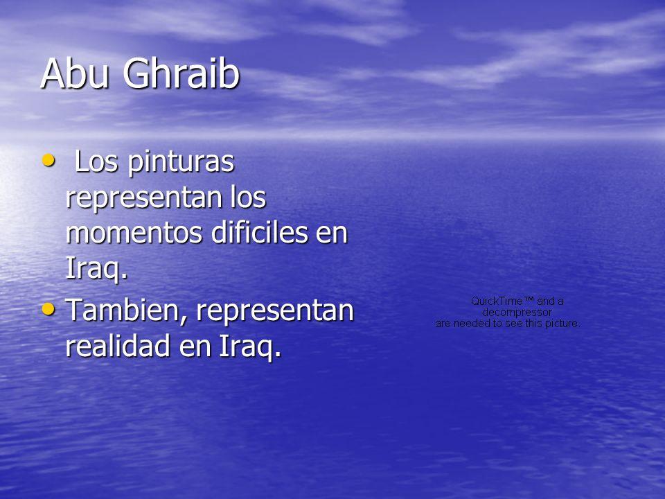 Abu Ghraib Los pinturas representan los momentos dificiles en Iraq.