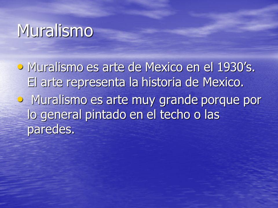 Muralismo Muralismo es arte de Mexico en el 1930's. El arte representa la historia de Mexico.