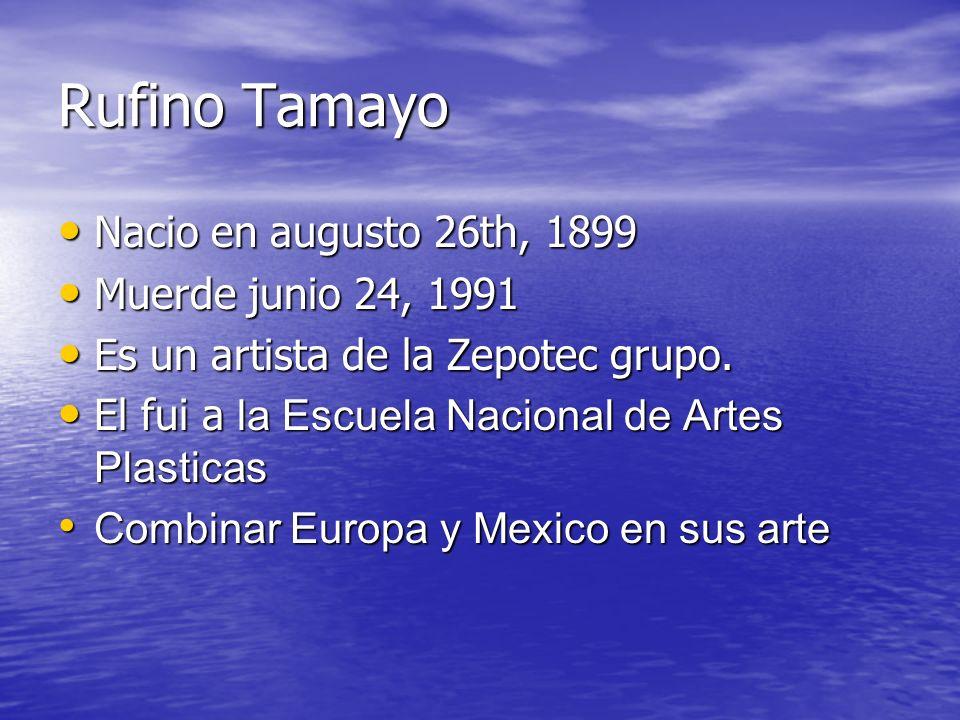 Rufino Tamayo Nacio en augusto 26th, 1899 Muerde junio 24, 1991