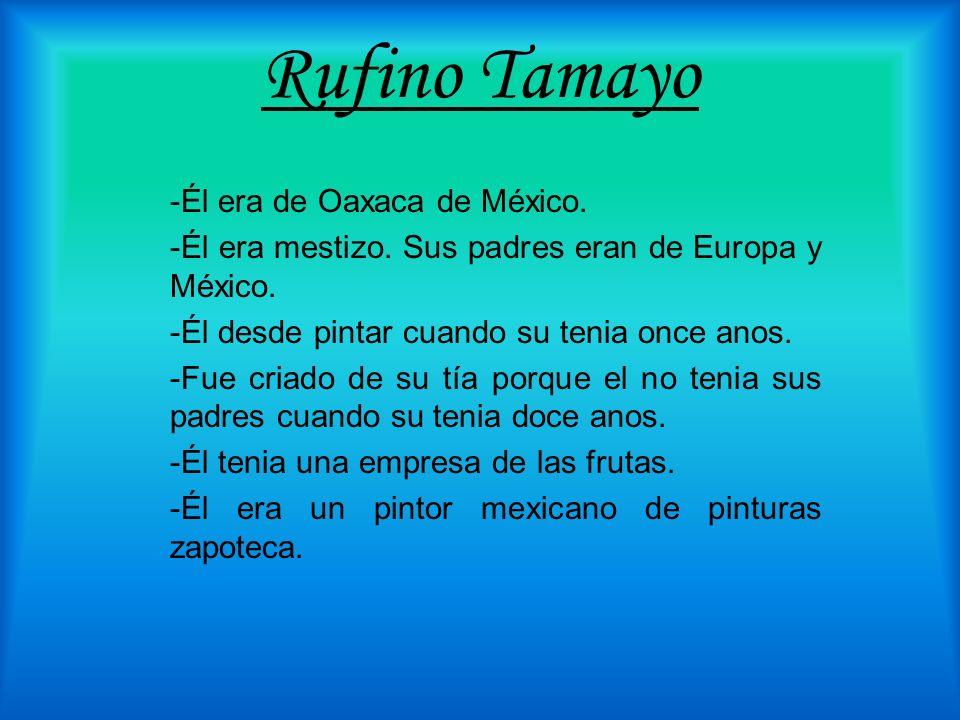 Rufino Tamayo -Él era de Oaxaca de México.