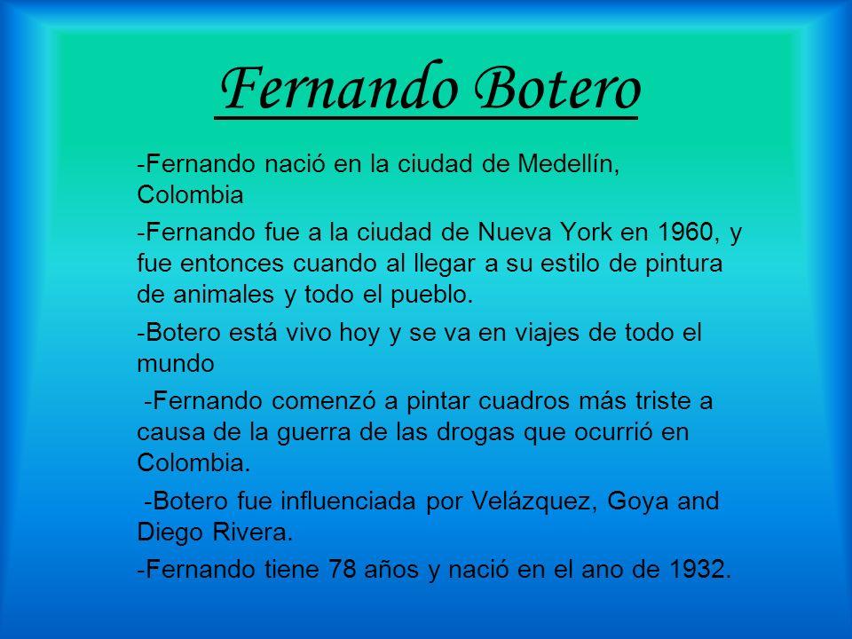 Fernando Botero -Fernando nació en la ciudad de Medellín, Colombia