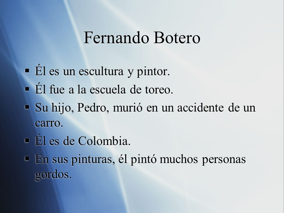 Fernando Botero Él es un escultura y pintor.