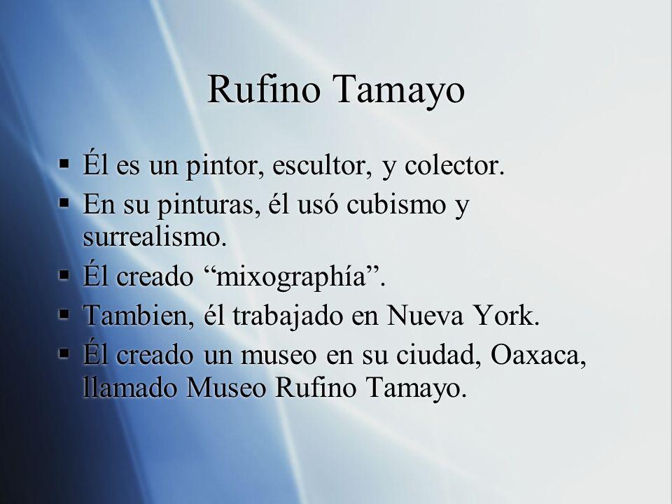 Rufino Tamayo Él es un pintor, escultor, y colector.