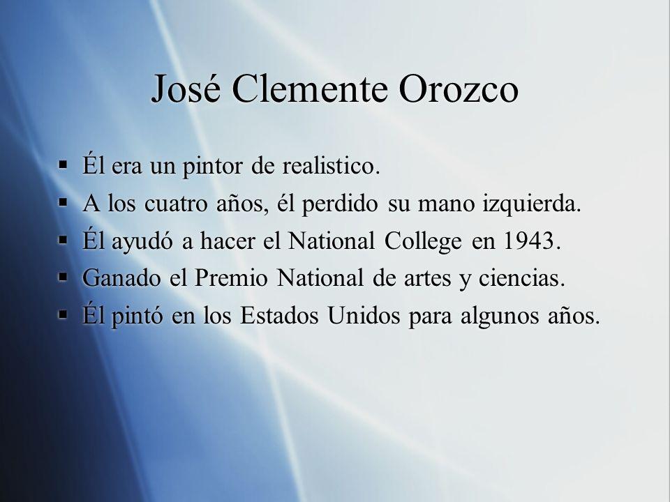 José Clemente Orozco Él era un pintor de realistico.