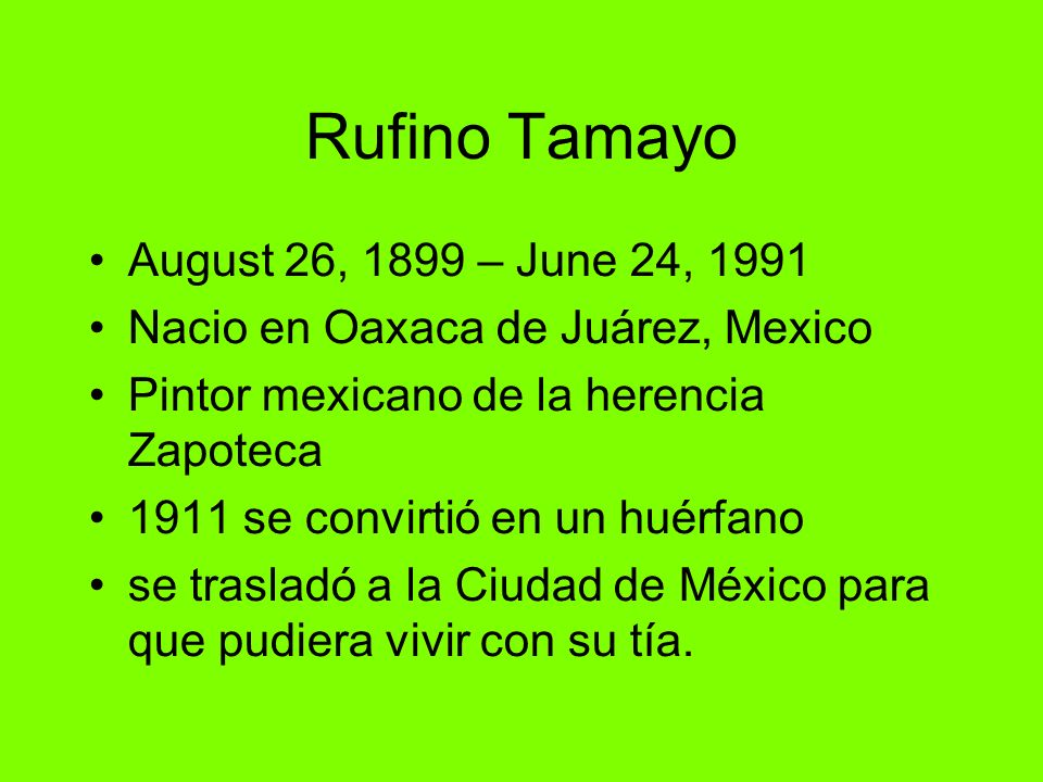 Rufino Tamayo August 26, 1899 – June 24, 1991