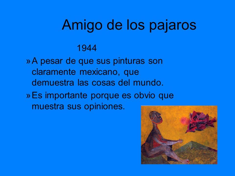 Amigo de los pajaros 1944. A pesar de que sus pinturas son claramente mexicano, que demuestra las cosas del mundo.