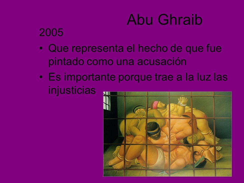 Abu Ghraib 2005. Que representa el hecho de que fue pintado como una acusación.