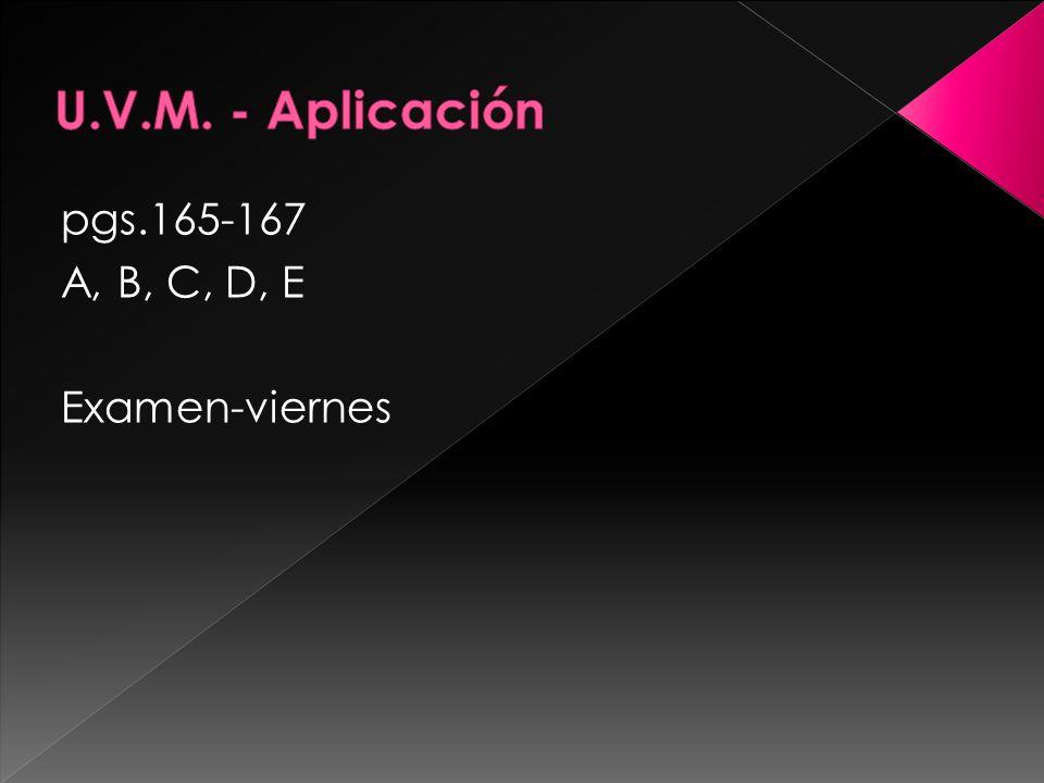 U.V.M. - Aplicación pgs.165-167 A, B, C, D, E Examen-viernes