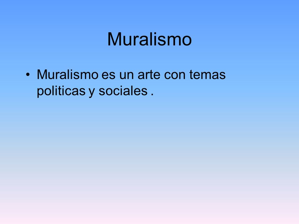 Muralismo Muralismo es un arte con temas politicas y sociales .