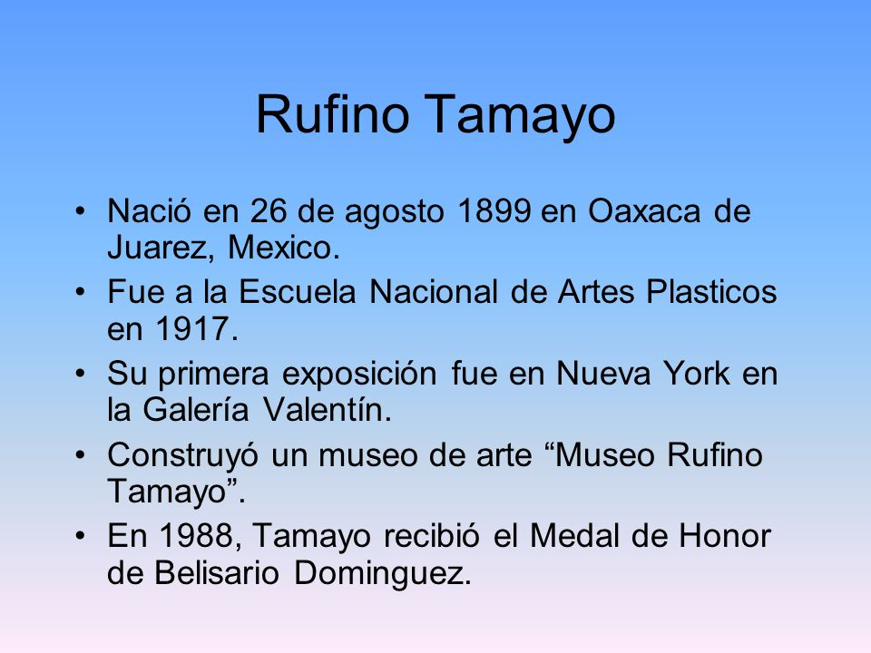 Rufino Tamayo Nació en 26 de agosto 1899 en Oaxaca de Juarez, Mexico.