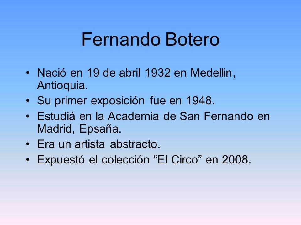Fernando Botero Nació en 19 de abril 1932 en Medellin, Antioquia.