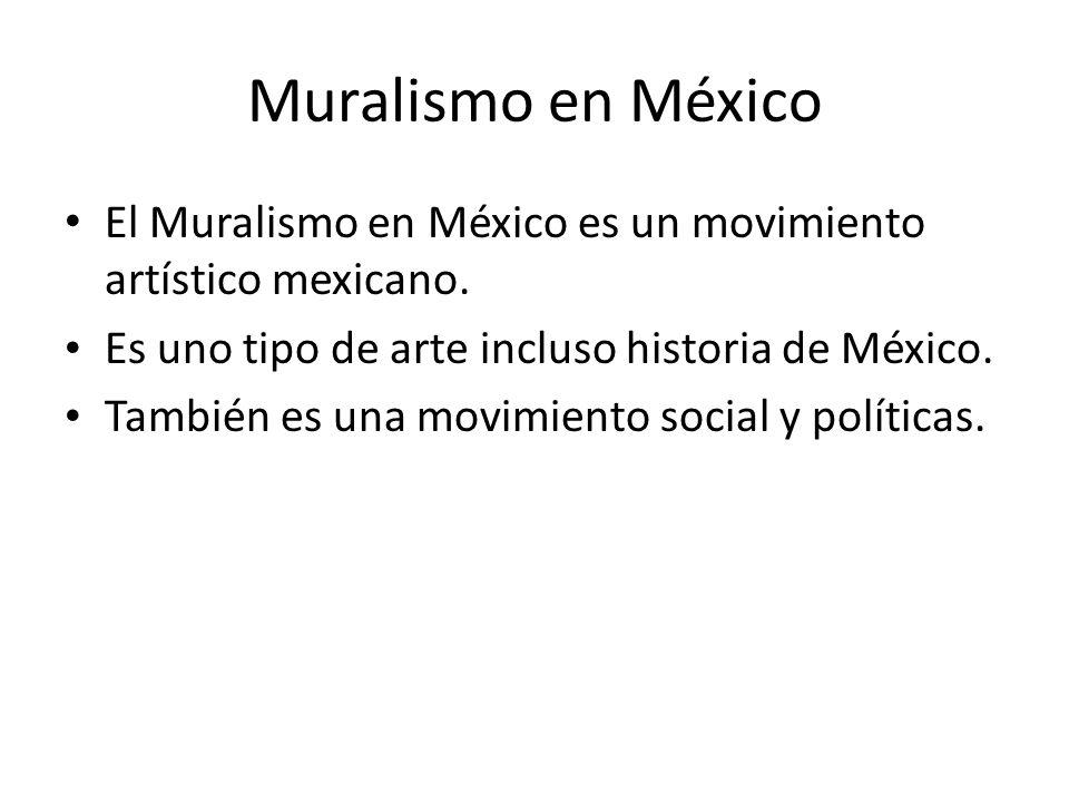 Muralismo en México El Muralismo en México es un movimiento artístico mexicano. Es uno tipo de arte incluso historia de México.