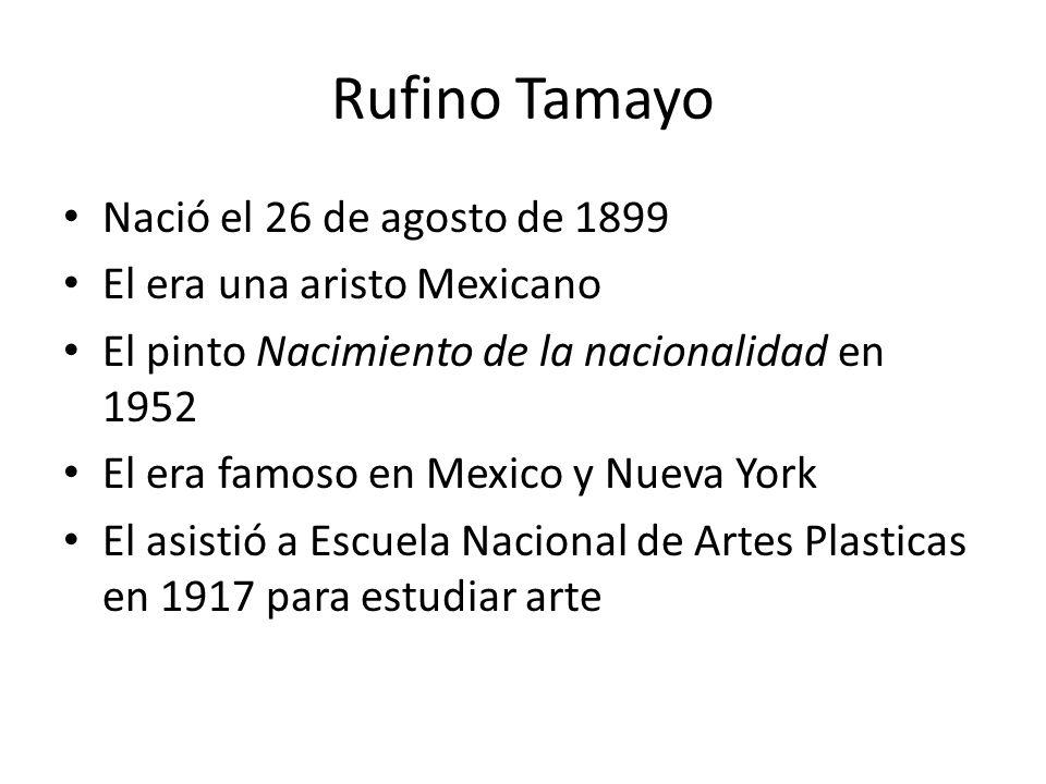 Rufino Tamayo Nació el 26 de agosto de 1899 El era una aristo Mexicano
