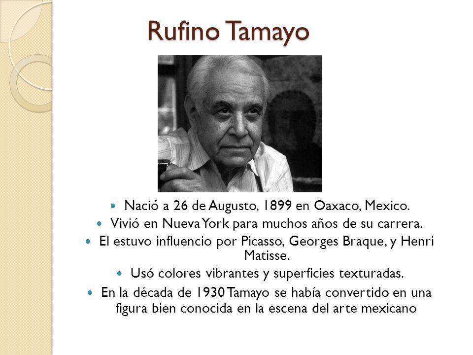 Rufino Tamayo Nació a 26 de Augusto, 1899 en Oaxaco, Mexico.