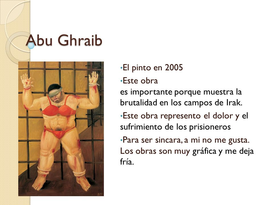 Abu Ghraib El pinto en 2005. Este obra es importante porque muestra la brutalidad en los campos de Irak.