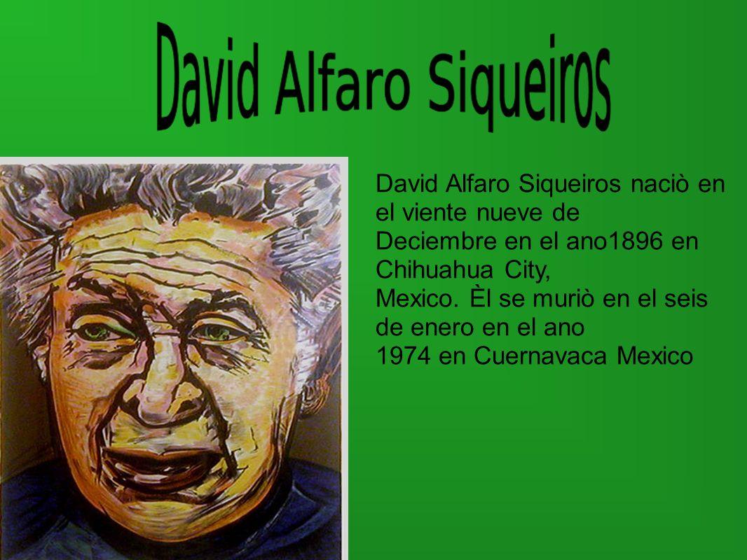 David Alfaro Siqueiros naciò en el viente nueve de