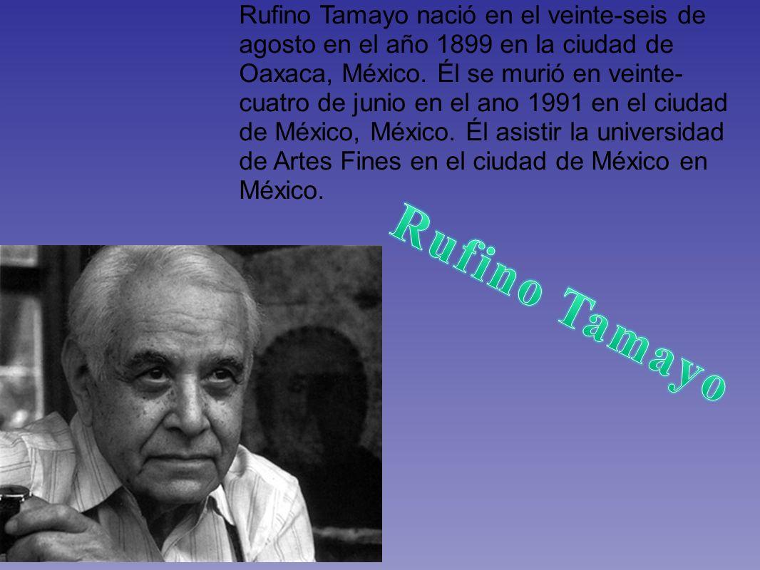 Rufino Tamayo nació en el veinte-seis de agosto en el año 1899 en la ciudad de Oaxaca, México. Él se murió en veinte-cuatro de junio en el ano 1991 en el ciudad de México, México. Él asistir la universidad de Artes Fines en el ciudad de México en México.