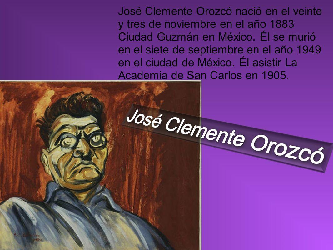 José Clemente Orozcó nació en el veinte y tres de noviembre en el año 1883 Ciudad Guzmán en México. Él se murió en el siete de septiembre en el año 1949 en el ciudad de México. Él asistir La Academia de San Carlos en 1905.