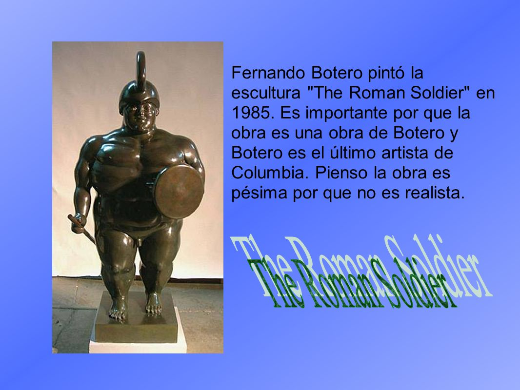 Fernando Botero pintó la escultura The Roman Soldier en 1985