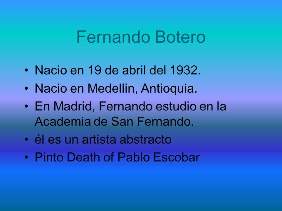 Fernando Botero Nacio en 19 de abril del 1932.