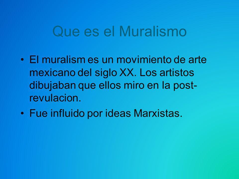 Que es el Muralismo El muralism es un movimiento de arte mexicano del siglo XX. Los artistos dibujaban que ellos miro en la post-revulacion.