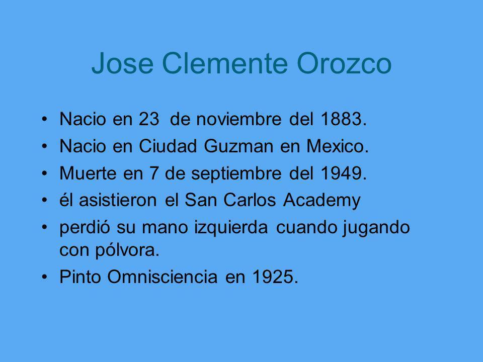 Jose Clemente Orozco Nacio en 23 de noviembre del 1883.