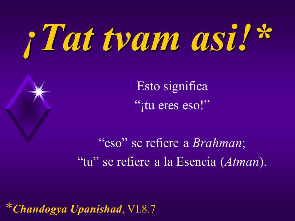 ¡Tat tvam asi!* *Chandogya Upanishad, VI.8.7 Esto significa