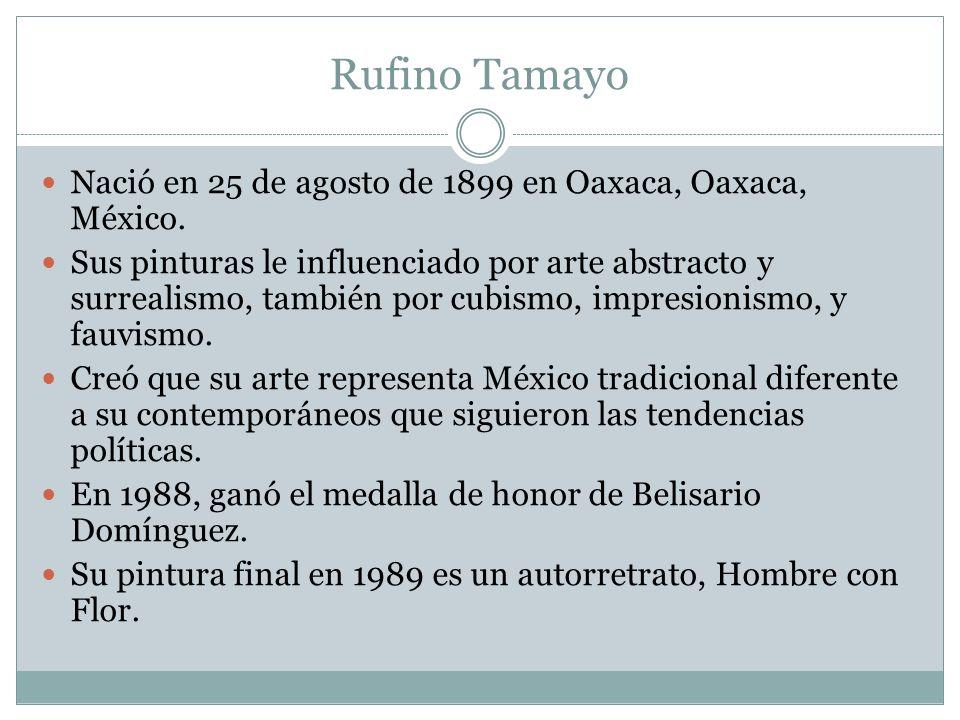 Rufino Tamayo Nació en 25 de agosto de 1899 en Oaxaca, Oaxaca, México.