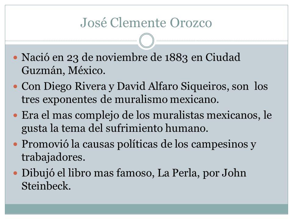 José Clemente Orozco Nació en 23 de noviembre de 1883 en Ciudad Guzmán, México.