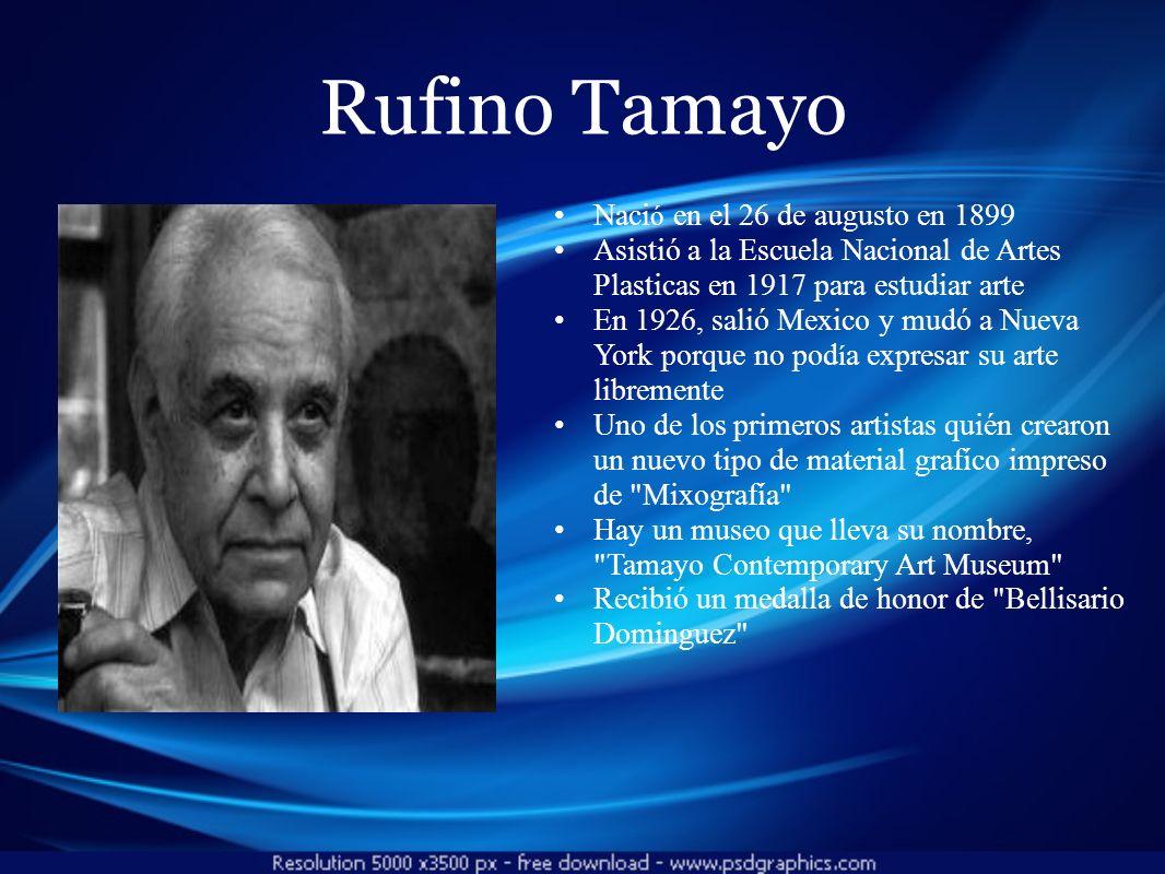 Rufino Tamayo Nació en el 26 de augusto en 1899