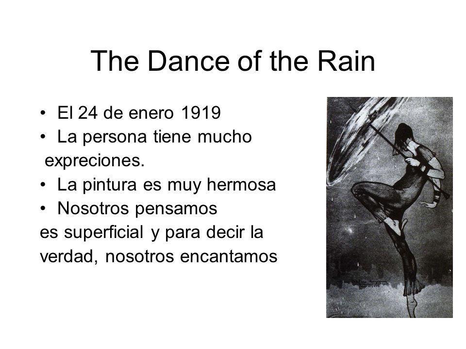 The Dance of the Rain El 24 de enero 1919 La persona tiene mucho